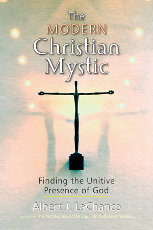 The Modern Christian Mystic by Albert LaChance