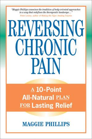 Reversing Chronic Pain by Maggie Phillips