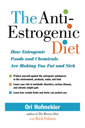 The Anti-Estrogenic Diet by Ori Hofmekler
