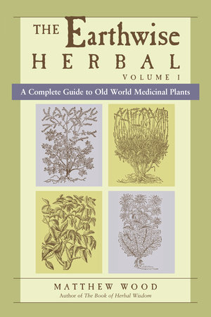 The Earthwise Herbal by Matthew Wood