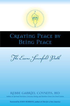 Creating Peace by Being Peace by Gabriel Cousens, M.D.