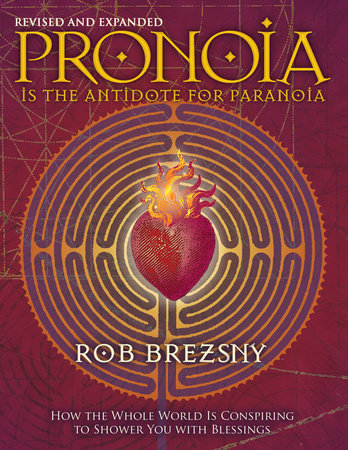 Pronoia Is the Antidote for Paranoia, Revised and Expanded by