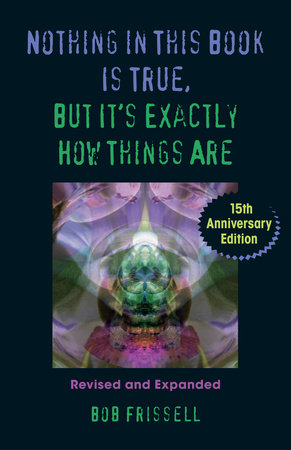 Nothing in This Book Is True, But It's Exactly How Things Are, 15th Anniversary Edition by