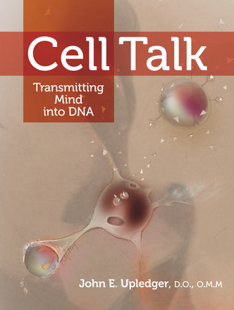 Cell Talk by John E. Upledger