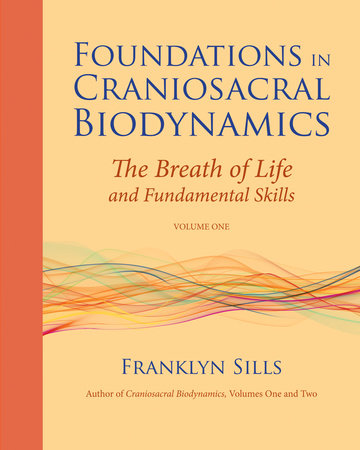 Foundations in Craniosacral Biodynamics, Volume One by