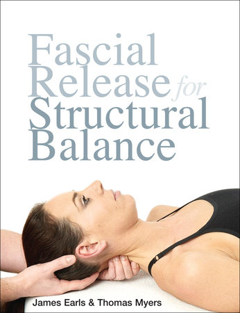 Fascial Release for Structural Balance by Thomas Myers and James Earls