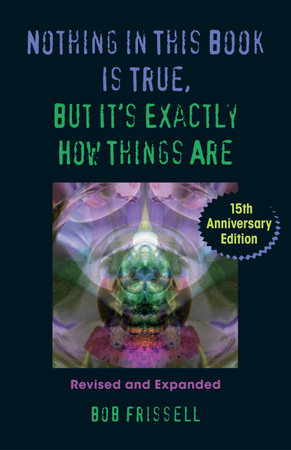 Nothing in This Book Is True, But It's Exactly How Things Are, 15th Anniversary Edition by Bob Frissell