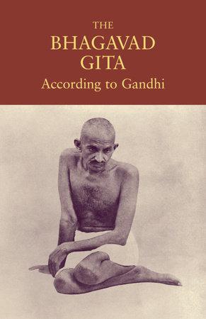 The Bhagavad Gita According to Gandhi by