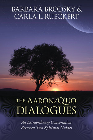 The Aaron/Q'uo Dialogues by Carla L. Rueckert and Barbara Brodsky