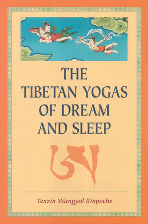 The Tibetan Yogas Of Dream And Sleep by Tenzin Wangyal
