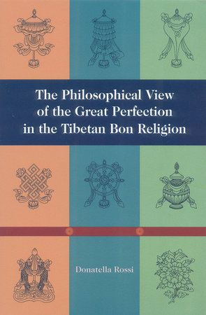 The Philosophical View of the Great Perfection in the Tibetan Bon Religion by