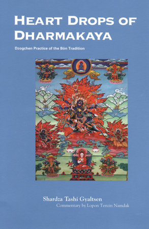 Heart Drops of Dharmakaya by Shardza Tashi Gyaltsen