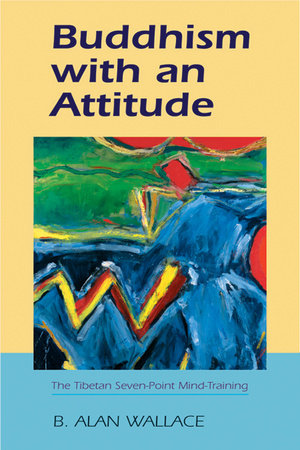 Buddhism with an Attitude by B. Alan Wallace
