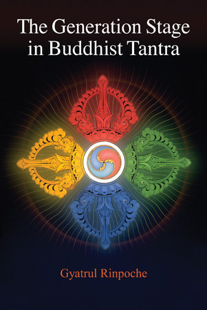 TThe Generation Stage in Buddhist Tantra by Gyatrul Rinpoche