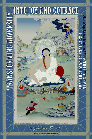 Transforming Adversity into Joy and Courage by Geshe Jampa Tegchok