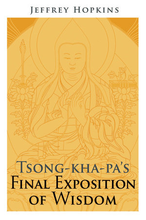 Tsong-kha-pa's Final Exposition of Wisdom by
