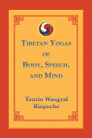 Tibetan Yogas of Body, Speech, and Mind by Tenzin Wangyal