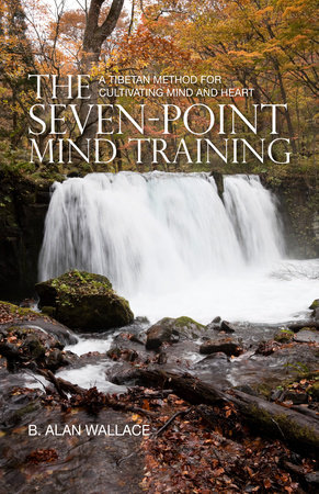 The Seven-Point Mind Training by B. Alan Wallace