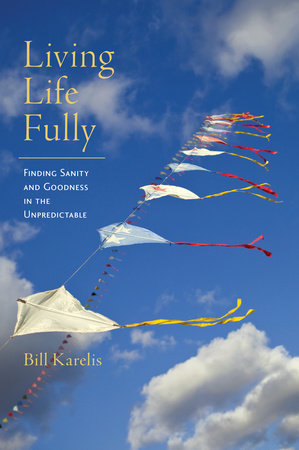 Living Life Fully by Bill Karelis