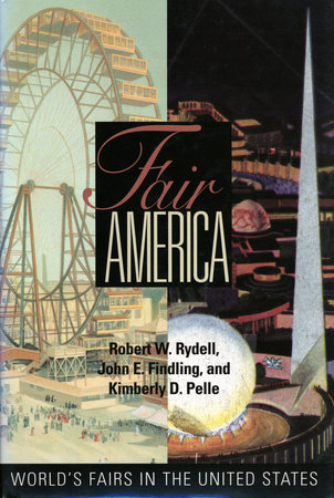 Fair America by John E. Findling, Robert W. Rydell and Kimberly Pelle