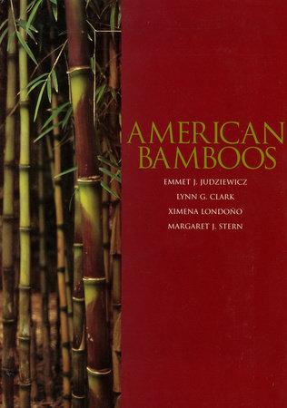 American Bamboos by Emmet J. Judziewicz, Lynn G. Clark, Ximena Londono and Margaret Stern