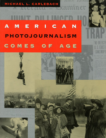 American Photojournalism Comes of Age by Michael L. Carlebach