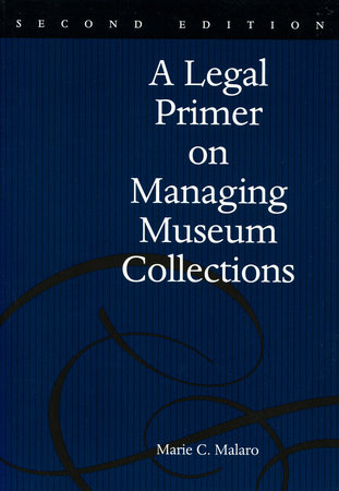 A Legal Primer on Managing Museum Collections by Marie Malaro
