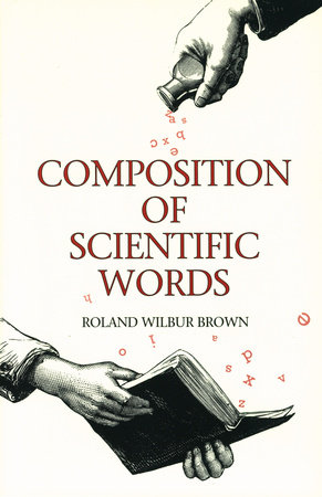 Composition of Scientific Words by Roland Wilbur Brown