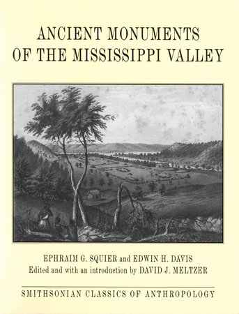Ancient Monuments of the Mississippi Valley by Ephraim G. Squier and Edwin H. Davis