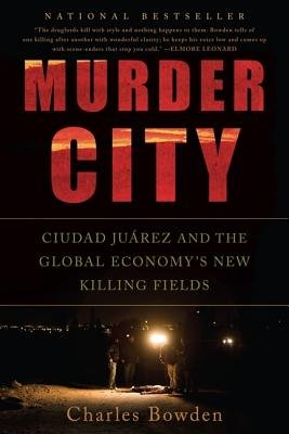 Cover art for Murder City: Ciudad Juarez and the Global Economy's New Killing Fields