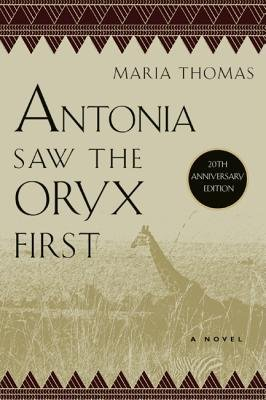 Antonia Saw the Oryx First by Maria Thomas