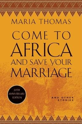 Come to Africa and Save Your Marriage by Maria Thomas