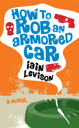 How to Rob an Armored Car by Iain Levison