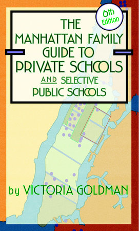 Manhattan Family Guide to Private Schools and Selective Public Schools, 6th Edition by Victoria Goldman
