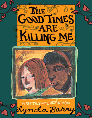 The Good Times Are Killing Me by Lynda Barry