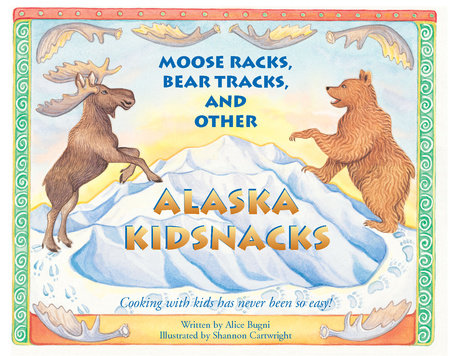 Moose Racks, Bear Tracks, and Other Kid Snacks by