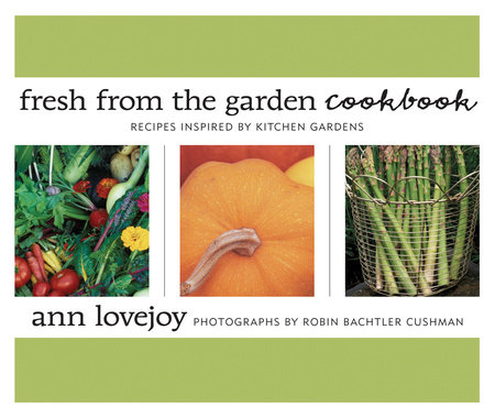 Fresh from the Garden Cookbook by Ann Lovejoy
