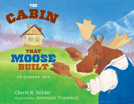 The Cabin That Moose Built by