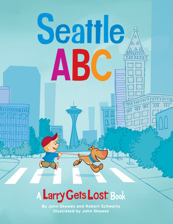 Seattle ABC: A Larry Gets Lost Book by John Skewes and Robert Schwartz