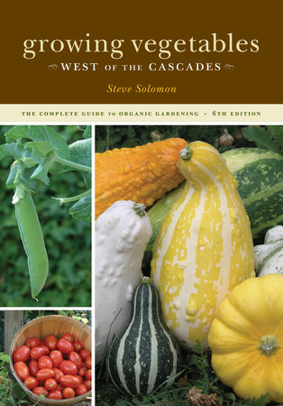 Growing Vegetables West of the Cascades, 6th Edition by