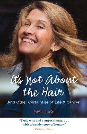 It's Not About the Hair by Debra Jarvis