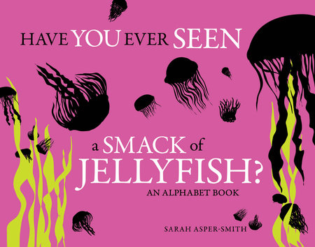 Have You Ever Seen a Smack of Jellyfish? by
