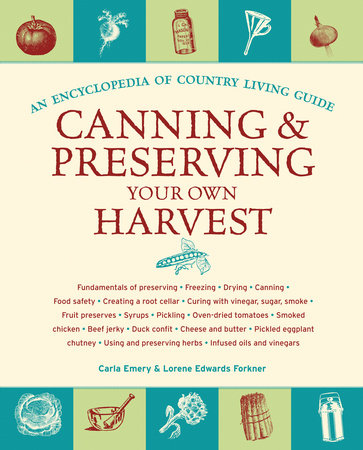 Canning and Preserving Your Own Harvest by Carla Emery