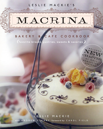 Leslie Mackie's Macrina Bakery & Cafe Cookbook by Leslie Mackie
