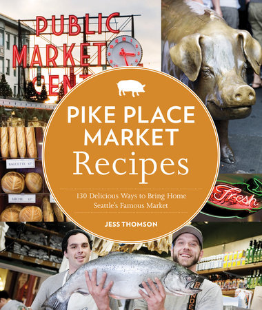 Pike Place Market Recipes by Jess Thomson