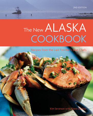 The New Alaska Cookbook, 2nd Edition by Glenn Denkler and Kim Severson