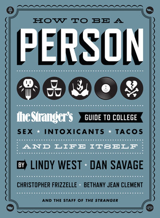 How to Be a Person by Dan Savage, Lindy West, Christopher Frizzelle, Bethany Jean Clement and The Staff of The Stranger
