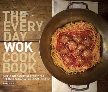 The Everyday Wok Cookbook by Lorna Yee