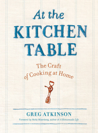 At the Kitchen Table by Greg Atkinson