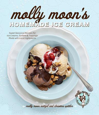 Molly Moon's Homemade Ice Cream by Christina Spittler and Molly Moon Neitzel